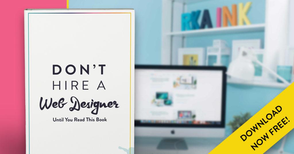 Don't Hire a Web Designer (Until You Read This eBook)